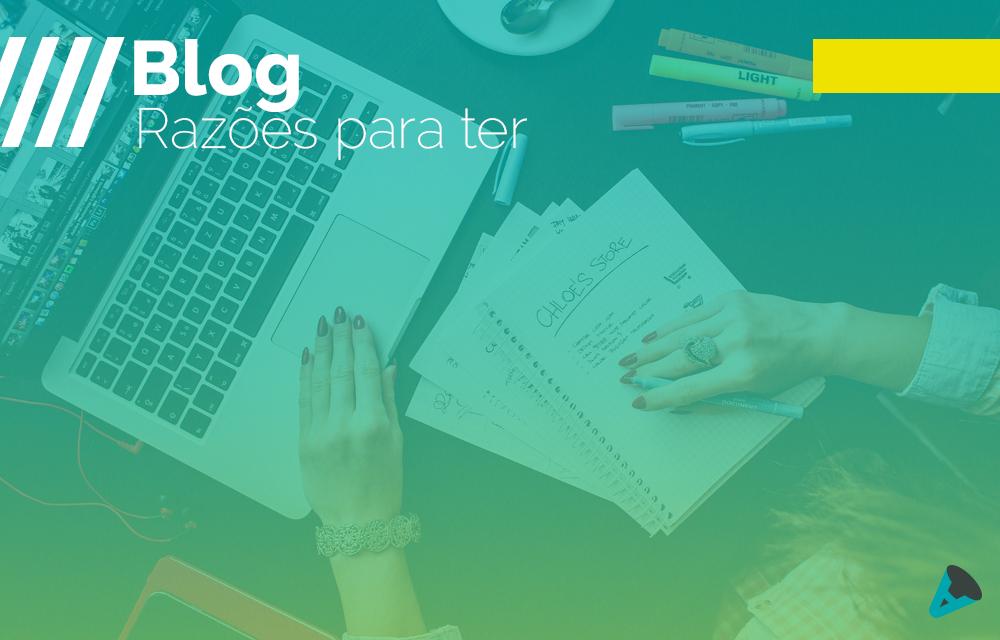 4 Motivos pra sua Empresa ter um Blog!