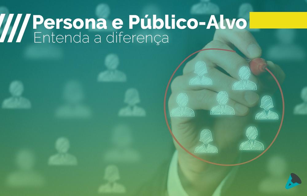 Na imagem, a diferenciação entre persona e público-alvo.