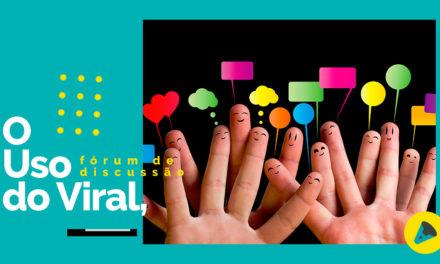 Fórum de Discussão: Uso do Viral em Comunicação