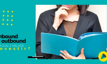 Inbound x Outbound Marketing: em qual é melhor investir?