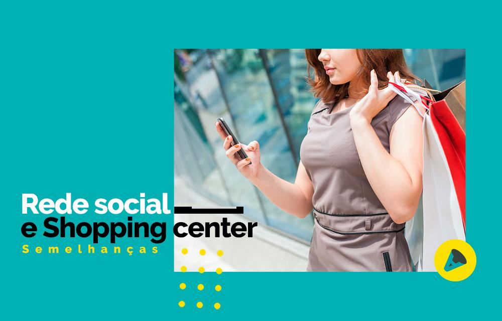 Redes Sociais e Shopping Center: como as semelhanças entre si podem atrair público?