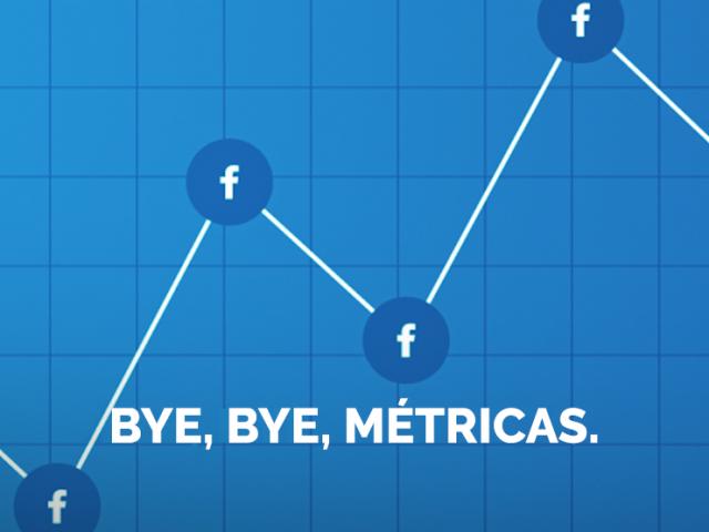 Na imagem, métricas do Facebook que dizem tchau.