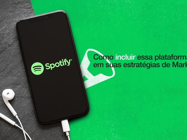 Spotify: como incluir essa plataforma em suas estratégias de Marketing?