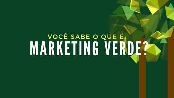 Você sabe o que é Marketing Verde?