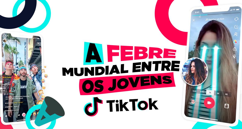 TikTok: a febre mundial entre os jovens