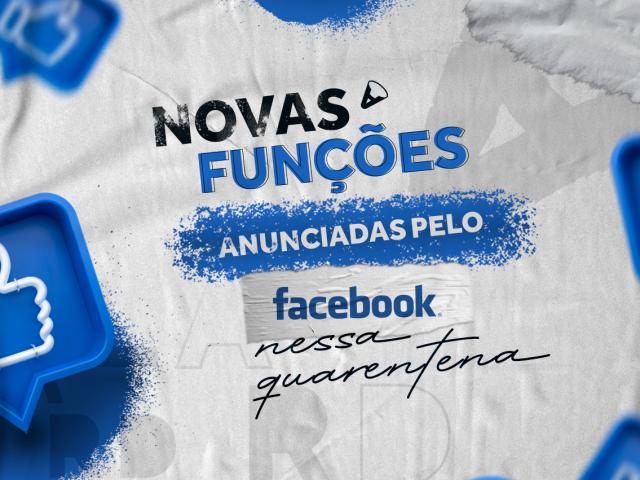 Novas funções do Facebook anunciadas na quarentena