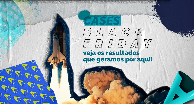 Cases Black Friday: veja os resultados que geramos por aqui!