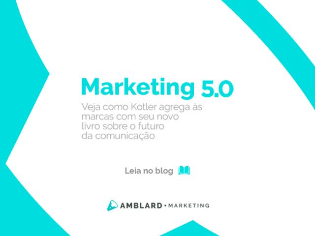 Marketing 5.0: tecnologia da informação, responsabilidade e o futuro da comunicação